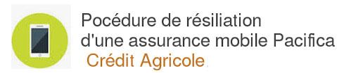 résilier assurance mobile Pacifica crédit agricole